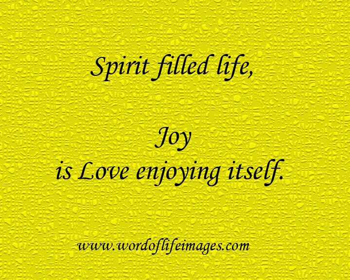 Spirit filled life, Joy is Love enjoying itself.