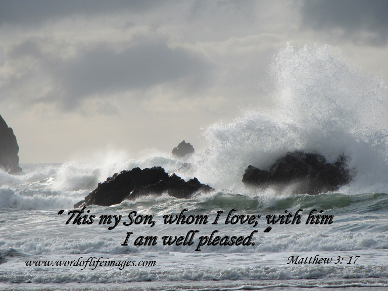 """This is my son, whom I love; with him I am well pleased. """